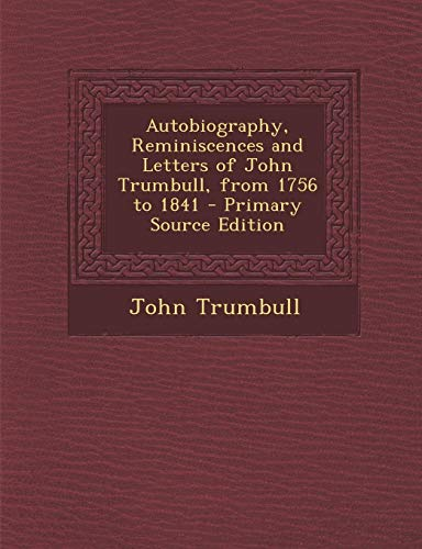 9781289507251: Autobiography, Reminiscences and Letters of John Trumbull, from 1756 to 1841