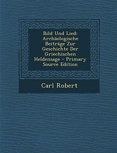 9781289508111: Bild Und Lied: Archäologische Beiträge Zur Geschichte Der Griechischen Heldensage