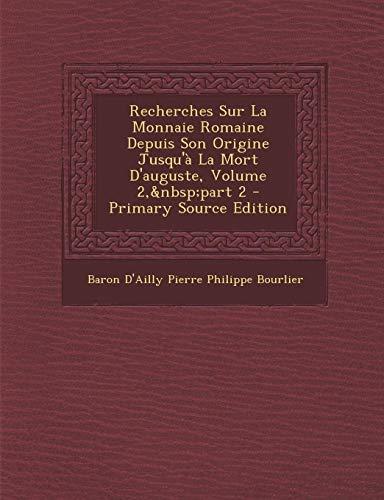 9781289513221: Recherches Sur La Monnaie Romaine Depuis Son Origine Jusqu'a La Mort D'Auguste, Volume 2, Part 2