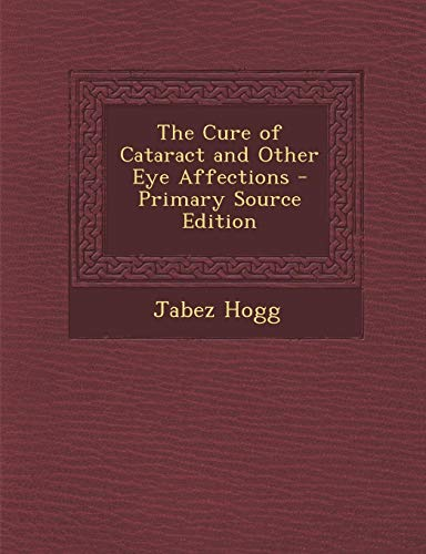 9781289513986: The Cure of Cataract and Other Eye Affections