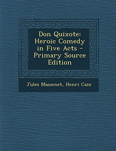 9781289518677: Don Quixote: Heroic Comedy in Five Acts