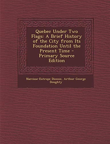 9781289520274: Quebec Under Two Flags: A Brief History of the City from Its Foundation Until the Present Time