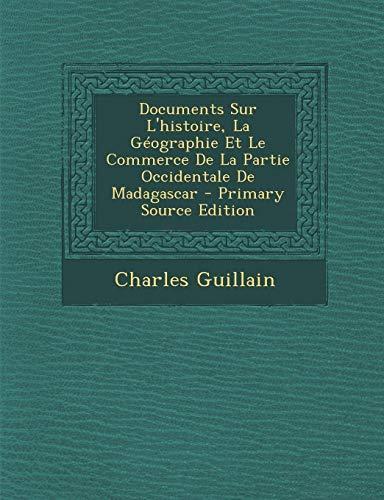 9781289530280: Documents Sur L'histoire, La Géographie Et Le Commerce De La Partie Occidentale De Madagascar (French Edition)