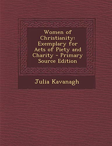 9781289531386: Women of Christianity: Exemplary for Acts of Piety and Charity