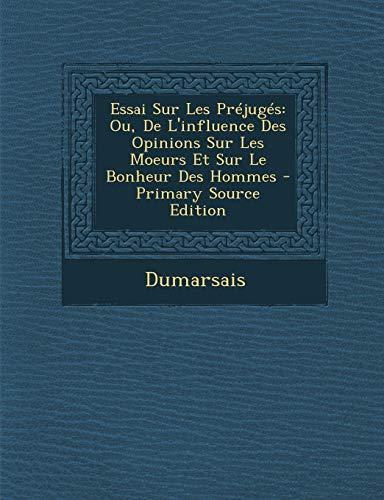 9781289536893: Essai Sur Les Prejuges: Ou, de L'Influence Des Opinions Sur Les Moeurs Et Sur Le Bonheur Des Hommes