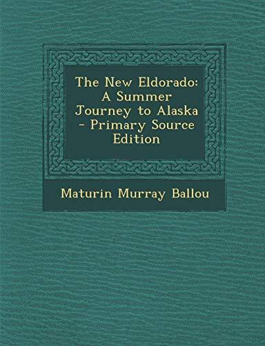 9781289540555: The New Eldorado: A Summer Journey to Alaska - Primary Source Edition