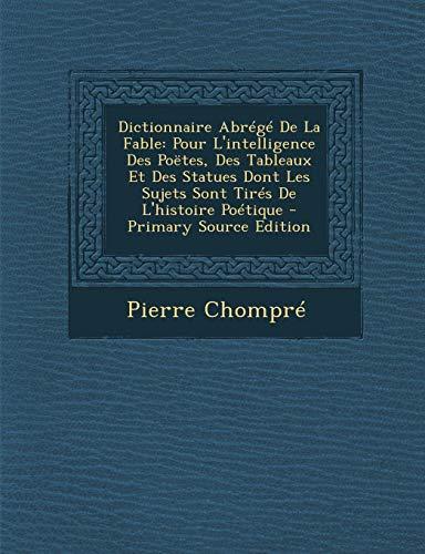 9781289544225: Dictionnaire Abr�g� De La Fable: Pour L'intelligence Des Po�tes, Des Tableaux Et Des Statues Dont Les Sujets Sont Tir�s De L'histoire Po�tique