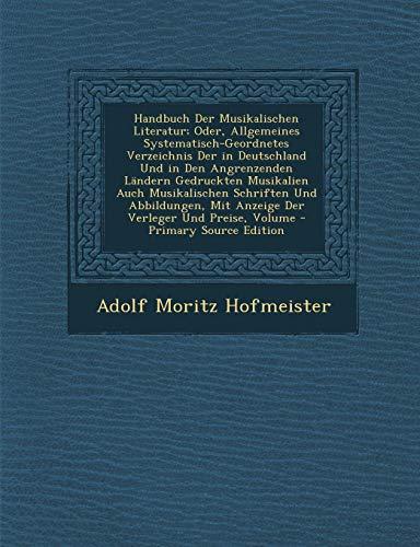 9781289547462: Handbuch Der Musikalischen Literatur; Oder, Allgemeines Systematisch-Geordnetes Verzeichnis Der in Deutschland Und in Den Angrenzenden L�ndern ... Mit Anzeige Der Verleger Und Preise, Volume