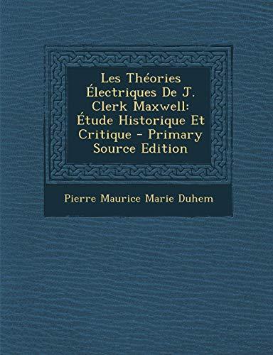 9781289547936: Les Theories Electriques de J. Clerk Maxwell: Etude Historique Et Critique (French Edition)