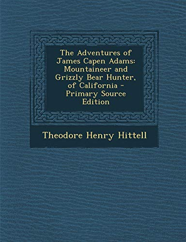 9781289548353: The Adventures of James Capen Adams: Mountaineer and Grizzly Bear Hunter, of California