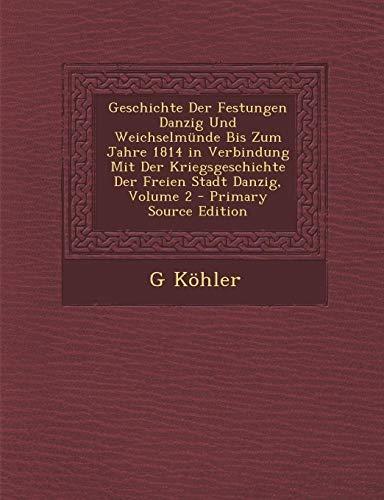 9781289556334: Geschichte Der Festungen Danzig Und Weichselmünde Bis Zum Jahre 1814 in Verbindung Mit Der Kriegsgeschichte Der Freien Stadt Danzig, Volume 2 (German Edition)