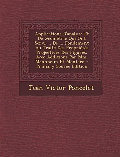 9781289556655: Applications D'Analyse Et de Geometrie Qui Ont Servi ... de ... Fondement Au Traite Des Proprietes Projectives Des Figures, Avec Additions Par MM. Man