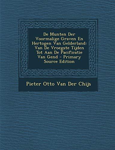9781289556990: De Munten Der Voormalige Graven En Hertogen Van Gelderland: Van De Vroegste Tijden Tot Aan De Pacificatie Van Gend (Dutch Edition)