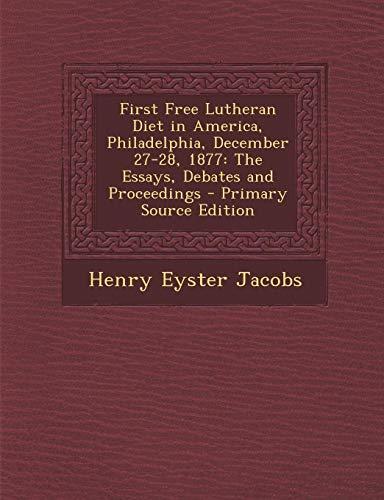 9781289568436: First Free Lutheran Diet in America, Philadelphia, December 27-28, 1877: The Essays, Debates and Proceedings