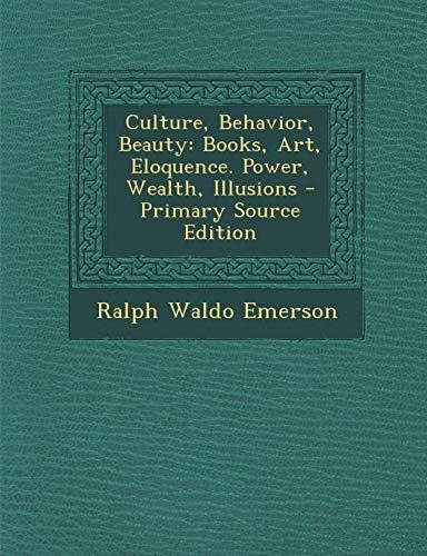 9781289571443: Culture, Behavior, Beauty: Books, Art, Eloquence. Power, Wealth, Illusions