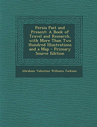 9781289572280: Persia Past and Present: A Book of Travel and Research, with More Than Two Hundred Illustrations and a Map