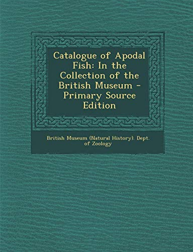 9781289572730: Catalogue of Apodal Fish: In the Collection of the British Museum