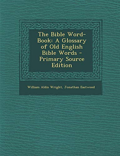 9781289573393: The Bible Word-Book: A Glossary of Old English Bible Words - Primary Source Edition