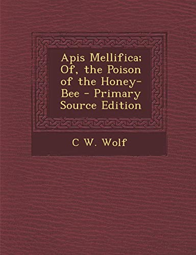 9781289574574: APIs Mellifica; Of, the Poison of the Honey-Bee