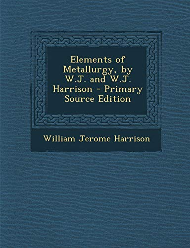 9781289579364: Elements of Metallurgy, by W.J. and W.J. Harrison