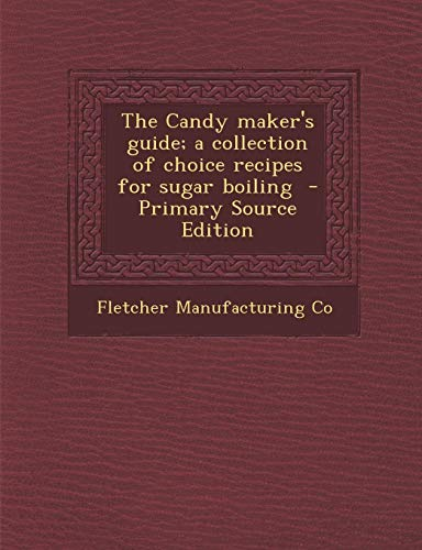9781289584009: Candy Maker's Guide; A Collection of Choice Recipes for Sugar Boiling