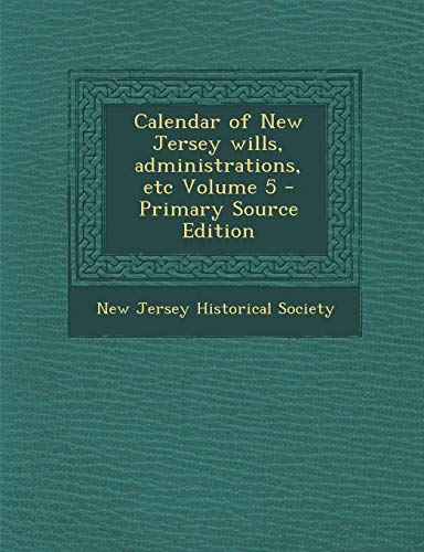 9781289584061: Calendar of New Jersey Wills, Administrations, Etc Volume 5