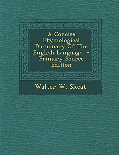 9781289584139: A Concise Etymological Dictionary Of The English Language