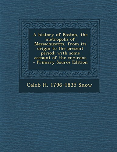 9781289585082: A History of Boston, the Metropolis of Massachusetts, from Its Origin to the Present Period; With Some Account of the Environs - Primary Source Edit