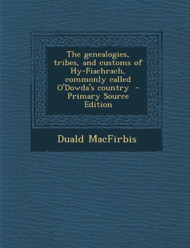 9781289587710: Genealogies, Tribes, and Customs of Hy-Fiachrach, Commonly Called O'Dowda's Country