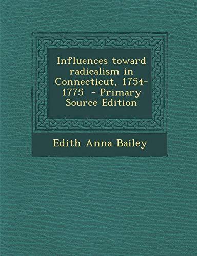 9781289589332: Influences toward radicalism in Connecticut, 1754-1775