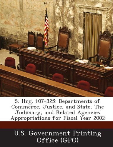 9781289591441: S. Hrg. 107-325: Departments of Commerce, Justice, and State, the Judiciary, and Related Agencies Appropriations for Fiscal Year 2002