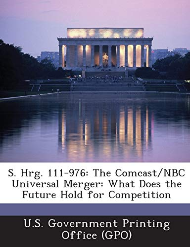 9781289593162: S. Hrg. 111-976: The Comcast/NBC Universal Merger: What Does the Future Hold for Competition