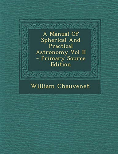 9781289596088: A Manual Of Spherical And Practical Astronomy Vol II