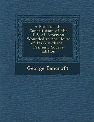 9781289602239: A Plea for the Constitution of the U.S. of America: Wounded in the House of Its Guardians