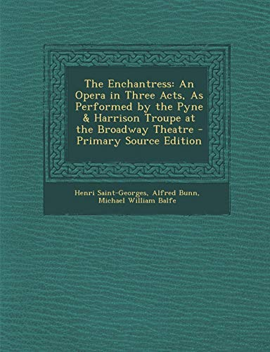 9781289604509: Enchantress: An Opera in Three Acts, as Performed by the Pyne & Harrison Troupe at the Broadway Theatre