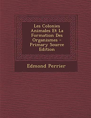9781289615482: Les Colonies Animales Et La Formation Des Organismes (French Edition)