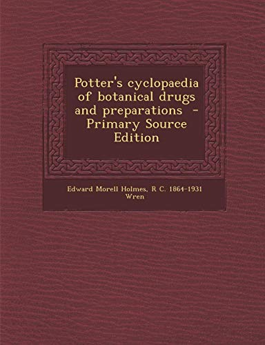 9781289622442: Potter's Cyclopaedia of Botanical Drugs and Preparations - Primary Source Edition