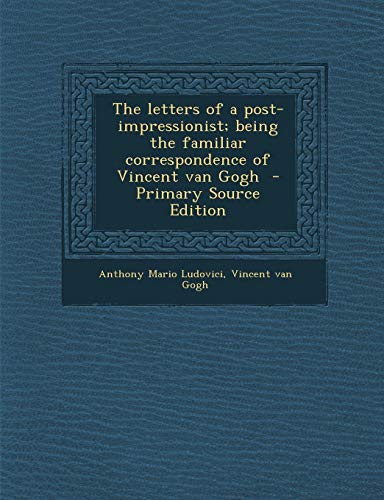 9781289623173: The letters of a post-impressionist; being the familiar correspondence of Vincent van Gogh