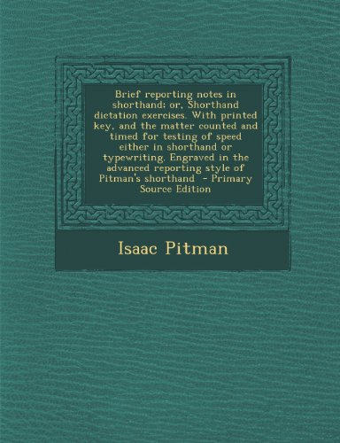 9781289623715: Brief reporting notes in shorthand; or, Shorthand dictation exercises. With printed key, and the matter counted and timed for testing of speed either reporting style of Pitman's shorthand