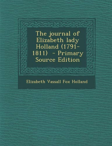 9781289624897: The Journal of Elizabeth Lady Holland (1791-1811)