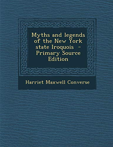 9781289626914: Myths and legends of the New York state Iroquois