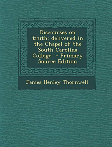 9781289631338: Discourses on truth: delivered in the Chapel of the South Carolina College