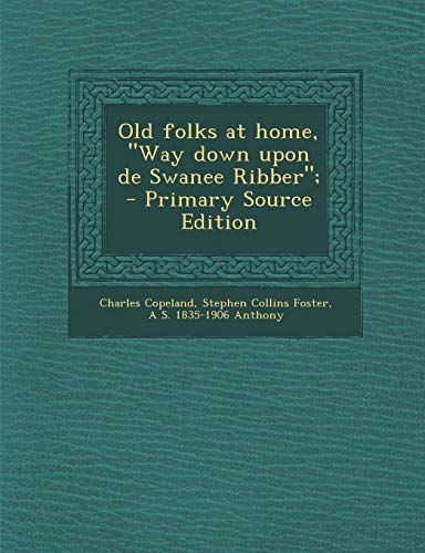 9781289631413: Old Folks at Home, Way Down Upon de Swanee Ribber; - Primary Source Edition