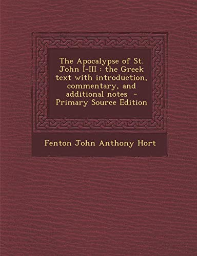 9781289632618: The Apocalypse of St. John I-III: the Greek text with introduction, commentary, and additional notes