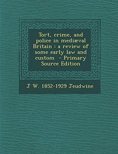 9781289634773: Tort, Crime, and Police in Mediaeval Britain: A Review of Some Early Law and Custom - Primary Source Edition