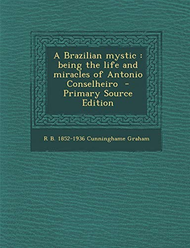 9781289634971: A Brazilian mystic: being the life and miracles of Antonio Conselheiro
