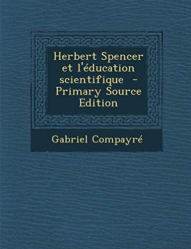 9781289638221: Herbert Spencer Et L'Education Scientifique