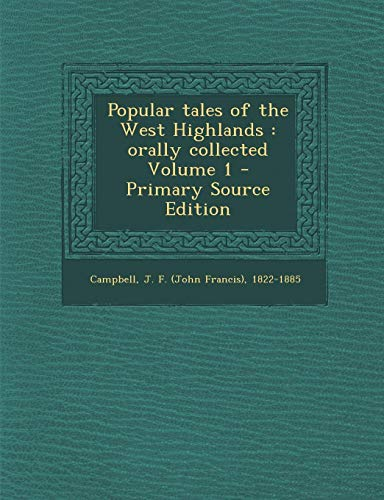 9781289639990: Popular Tales of the West Highlands: Orally Collected Volume 1