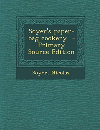 9781289641832: Soyer's Paper-Bag Cookery