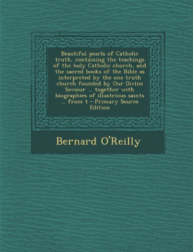 9781289643560: Beautiful pearls of Catholic truth, containing the teachings of the holy Catholic church, and the sacred books of the Bible as interpreted by the one ... biographies of illustrious saints ... from t